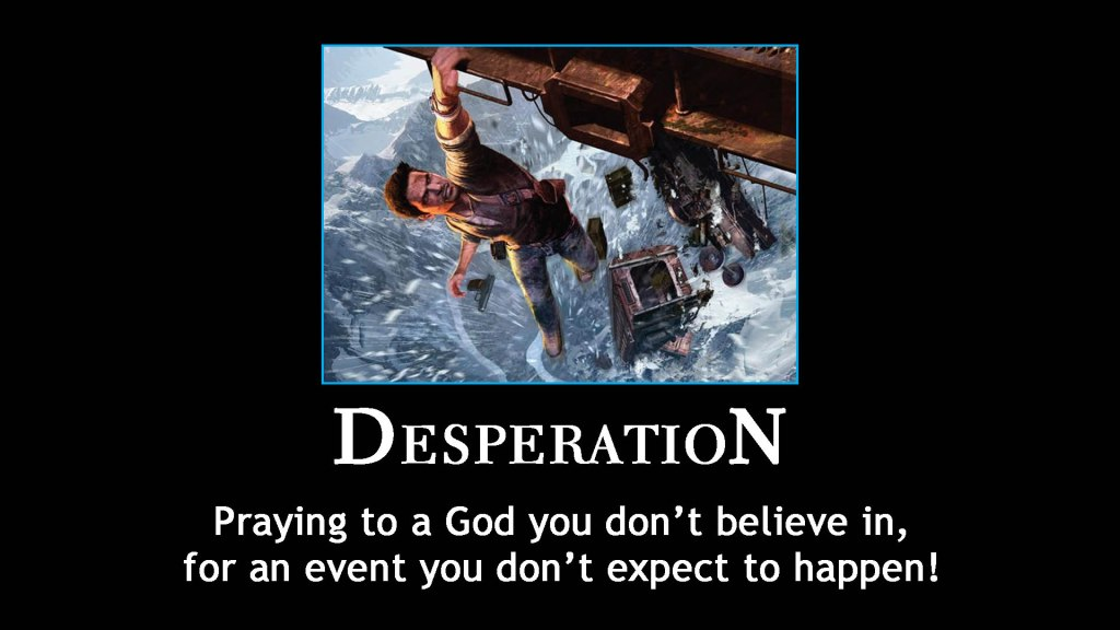 desperation - praying to a god you don't believe in